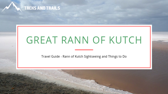 Everything You Need To Know To Explore The Great Rann Of Kutch