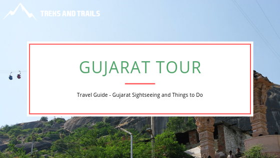 Gujarat Tour Is Summoning You And Here Is Everything That You Must Know