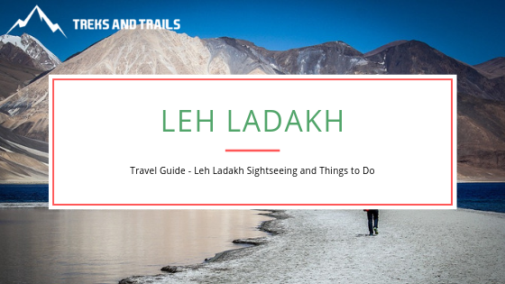 A Complete Guide To Leh Ladakh Which Will Ease Your Trip