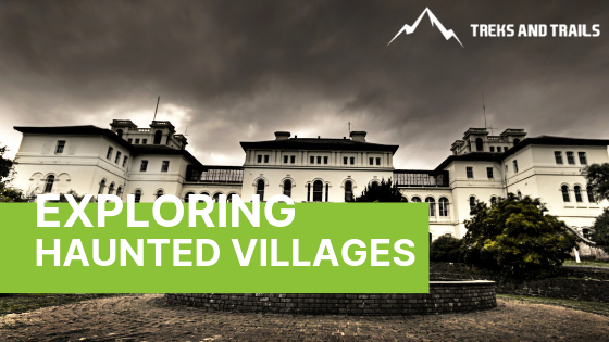 Put Your Courage to the test by Visiting Haunted villages Which Are Tourist Destinations in India